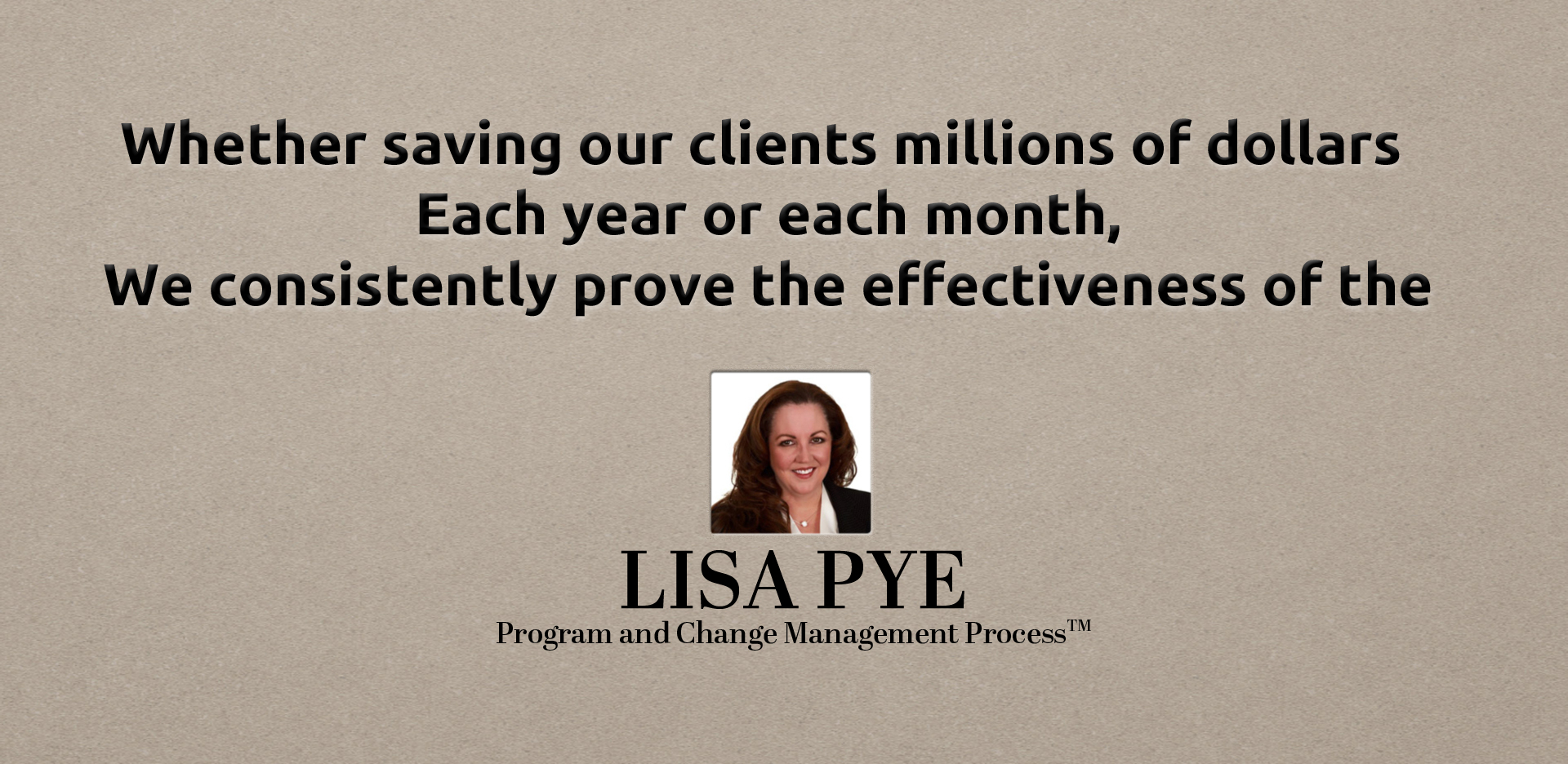 The Lisa Pye Program and Project Management Process saves clients millions of dollars